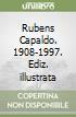 Rubens Capaldo. 1908-1997. Ediz. illustrata libro