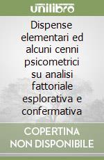 Dispense elementari ed alcuni cenni psicometrici su analisi fattoriale esplorativa e confermativa libro di Cioffi Raffaele; Mazza Monica