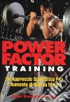 Power factor training. Un approccio scientifico per l'aumento di massa magra libro