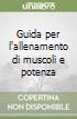 Guida per l'allenamento di muscoli e potenza libro