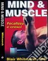Mind & muscle. Focalizza e cresci libro
