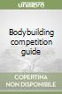 Bodybuilding competition guide libro