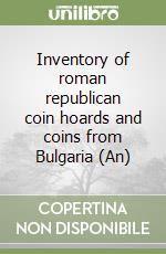 Inventory of roman republican coin hoards and coins from Bulgaria (An) libro di Prunov Evgeni; Procopof Ilia