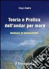 Teoria e pratica dell'andar per mare. Manuale di navigazione libro