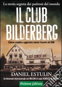 Il club Bilderberg. La storia segreta dei padroni del mondo libro di Estulin Daniel
