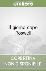 Il giorno dopo Roswell libro di Corso Philip J. - Birnes William J.