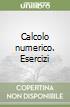 Calcolo numerico. Esercizi libro