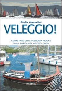 Veleggio! Come fare una splendida figura sulla barca del vostro capo libro di Mazzolini Giulio