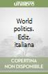 World politics. Ediz. italiana