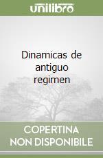 Dinamicas de antiguo regimen libro di Bellingeri M. (cur.)