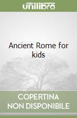 Ancient Rome for kids libro di Parisi Anna; Parisi Elisabetta; Punzi Rosaria