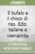 Il bufalo e il chicco di riso. Ediz. italiana e vietnamita libro
