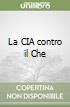 La CIA contro il Che libro