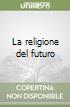 La religione del futuro libro