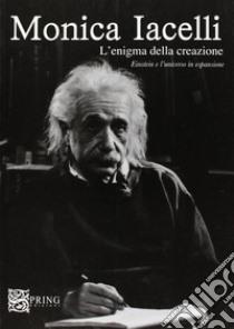 L'enigma delle creazione. Einstein e l'universo in espansione libro di Iacelli Monica