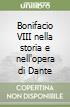 Bonifacio VIII nella storia e nell'opera di Dante libro