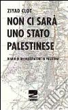Non ci sarà uno stato palestinese. Diario di un negoziatore in Palestina libro
