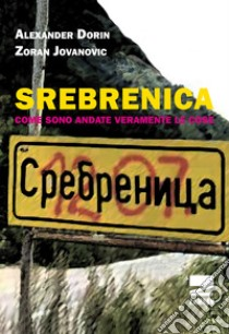Srebrenica. Come sono veramente andate le cose libro di Dorin Alexander; Jovanovic Zoran