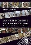 Le chiese d'oriente ed il «regime» siriano libro
