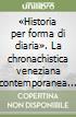 «Historia per forma di diaria». La chronachistica veneziana contemporanea a cavallo tra il Quattro e il Cinquecento libro