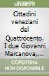 Cittadini veneziani del Quattrocento. I due Giovanni Marcanova, il mercante e l'umanista libro