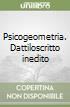 Psicogeometria. Dattiloscritto inedito libro