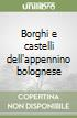 Borghi e castelli dell'appennino bolognese libro