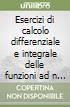 Esercizi di calcolo differenziale e integrale delle funzioni ad n variabili. Massimi, minimi, funzionali. Con 210 esempi e problemi completamente svolti libro