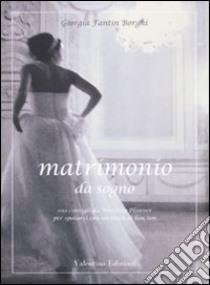 Matrimonio da sogno. 100 consigli da wedding planner per sposarsi con un tocco di bon ton libro di Fantin Borghi Giorgia