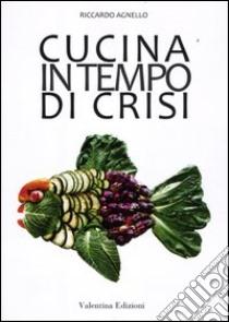 Cucina in tempo di crisi libro di Agnello Riccardo