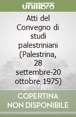 Atti del Convegno di studi palestriniani (Palestrina, 28 settembre-20 ottobre 1975) libro di Luisi F. (cur.)