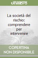 La società del rischio: comprendere per intervenire libro di Sibilio Raffaele; Pagano Umberto