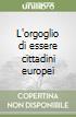 L'orgoglio di essere cittadini europei libro
