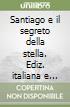 Santiago e il segreto della stella. Ediz. italiana e spagnola libro