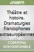 Théâtre et histoire. Dramaturgies francophones extraeuropéennes libro
