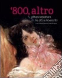 800, altro. Pittura napoletana tra Otto e Novecento. Ediz. illustrata libro di Mazzarese Fardella Mungivera C. (cur.)