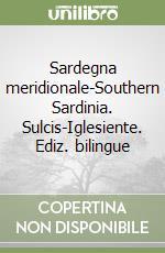 Sardegna meridionale-Southern Sardinia. Sulcis-Iglesiente. Ediz. bilingue libro di Bradley Frederick