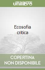 Ecosofia critica libro di Guattari Félix; Villani Tiziana; Fadini Ubaldo