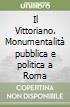 Il Vittoriano. Monumentalità pubblica e politica a Roma libro