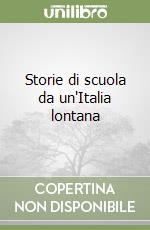 Storie di scuola da un'Italia lontana libro di Raicich Marino