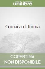 Cronaca di Roma (3) libro di Roncalli Nicola