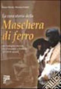 La vera storia della maschera di ferro. Un'indagine storica tra Piemonte e Francia del XVII secolo libro di Minola Mauro; Centini Massimo