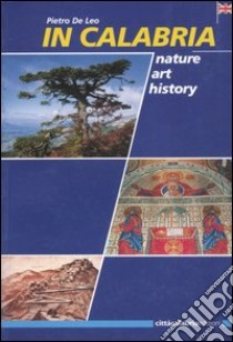 In Calabria. Nature, art, history libro di De Leo Pietro