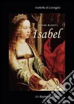 Isabell. Isabella di Castiglia. (Affresco storico sul 1400 in Spagna e Napoli)