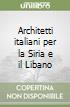 Architetti italiani per la Siria e il Libano libro