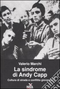 La sindrome di Andy Capp. Cultura di strada e conflitto giovanile libro di Marchi Valerio