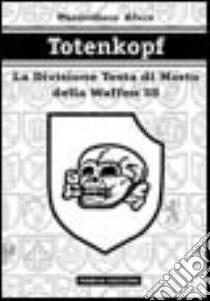 Totenkopf. La divisione Testa di morto della Waffen SS libro di Afiero Massimiliano