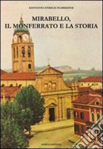 Mirabello, il Monferrato e la storia libro di Scarrione Giovanni E.