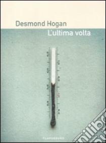 L'ultima volta libro di Hogan Desmond
