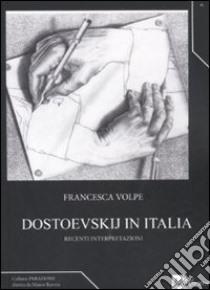 Dostoevskij in Italia. Recenti interpretazioni libro di Volpe Francesca